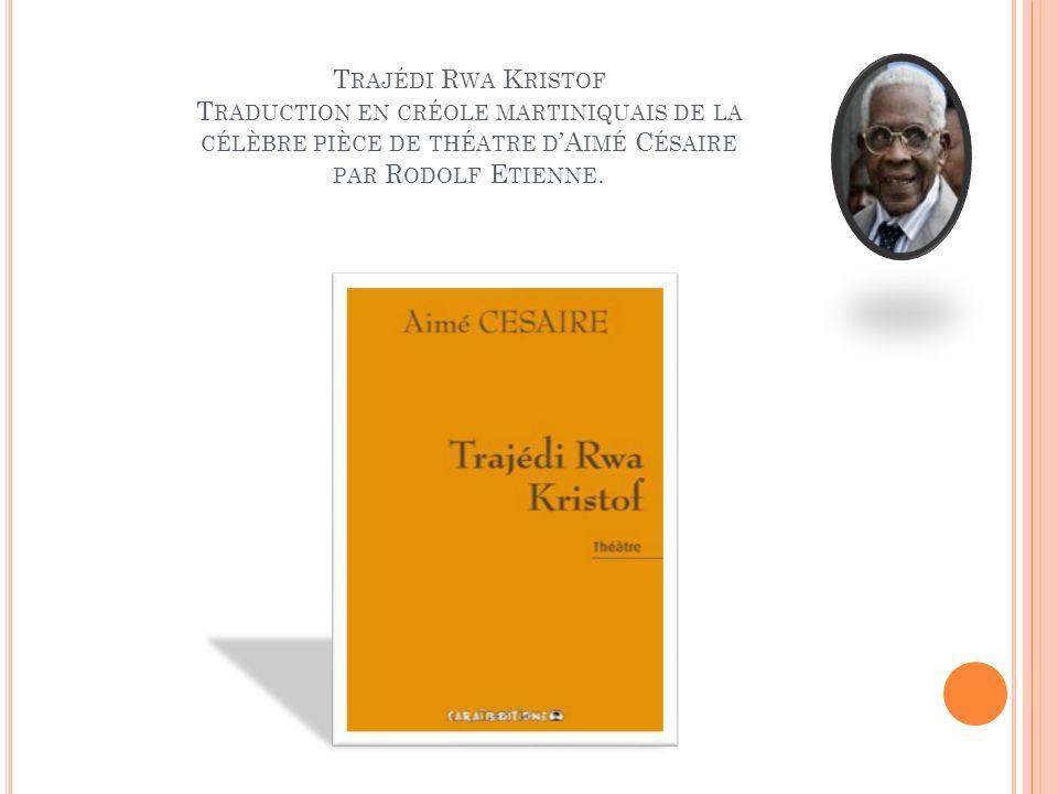 Trajédi Rwa Kristof Traduction en créole martiniquais de la célèbre pièce de théatre d'Aimé Césaire par Rodolf Etienne.