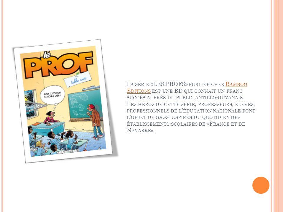 La série «LES PROFS» publiée chez Bamboo Editions est une BD qui connait un franc succès auprès du public antillo-guyanais.