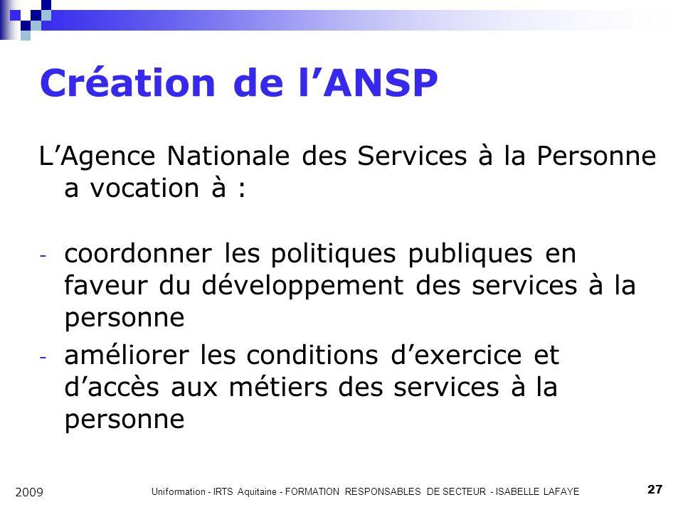 Création de l'ANSP L'Agence Nationale des Services à la Personne a vocation à :