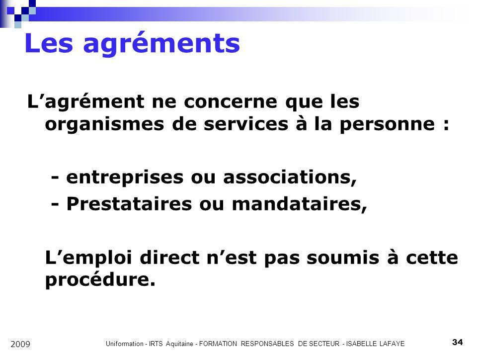 Les agréments L'agrément ne concerne que les organismes de services à la personne : - entreprises ou associations,