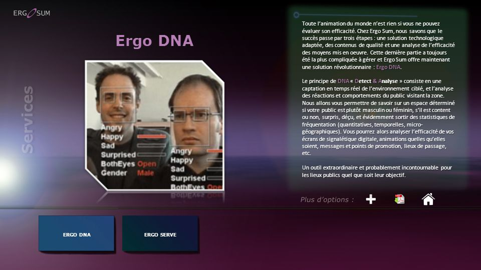 Toute l'animation du monde n'est rien si vous ne pouvez évaluer son efficacité. Chez Ergo Sum, nous savons que le succès passe par trois étapes : une solution technologique adaptée, des contenus de qualité et une analyse de l'efficacité des moyens mis en oeuvre. Cette dernière partie a toujours été la plus compliquée à gérer et Ergo Sum offre maintenant une solution révolutionnaire : Ergo DNA.