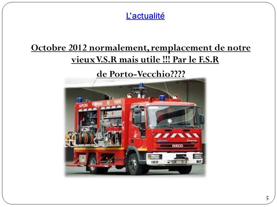L'actualité Octobre 2012 normalement, remplacement de notre vieux V.S.R mais utile !!! Par le F.S.R de Porto-Vecchio