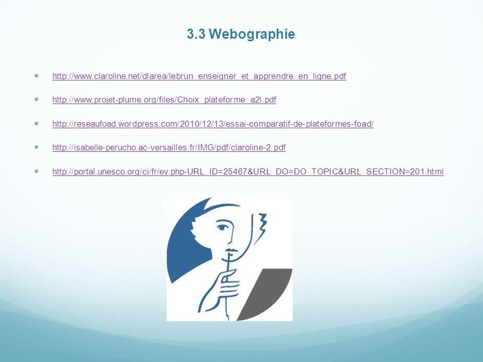 3.3 Webographie http://www.claroline.net/dlarea/lebrun_enseigner_et_apprendre_en_ligne.pdf.