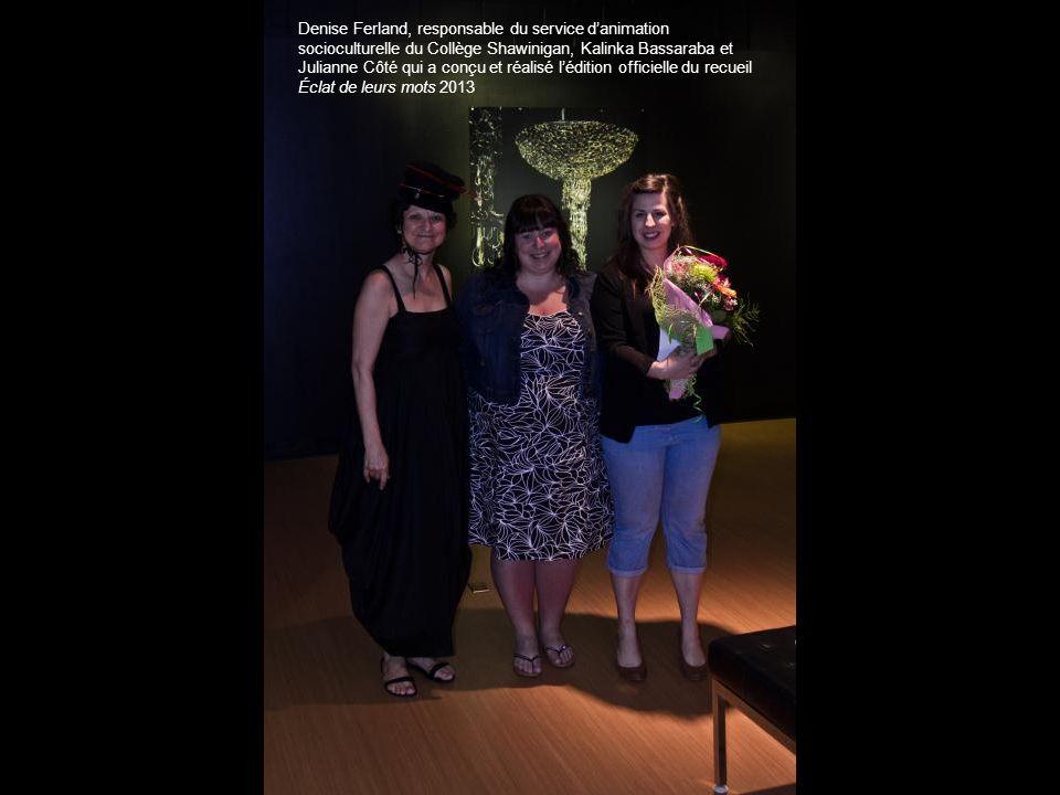 Denise Ferland, responsable du service d'animation socioculturelle du Collège Shawinigan, Kalinka Bassaraba et Julianne Côté qui a conçu et réalisé l'édition officielle du recueil Éclat de leurs mots 2013