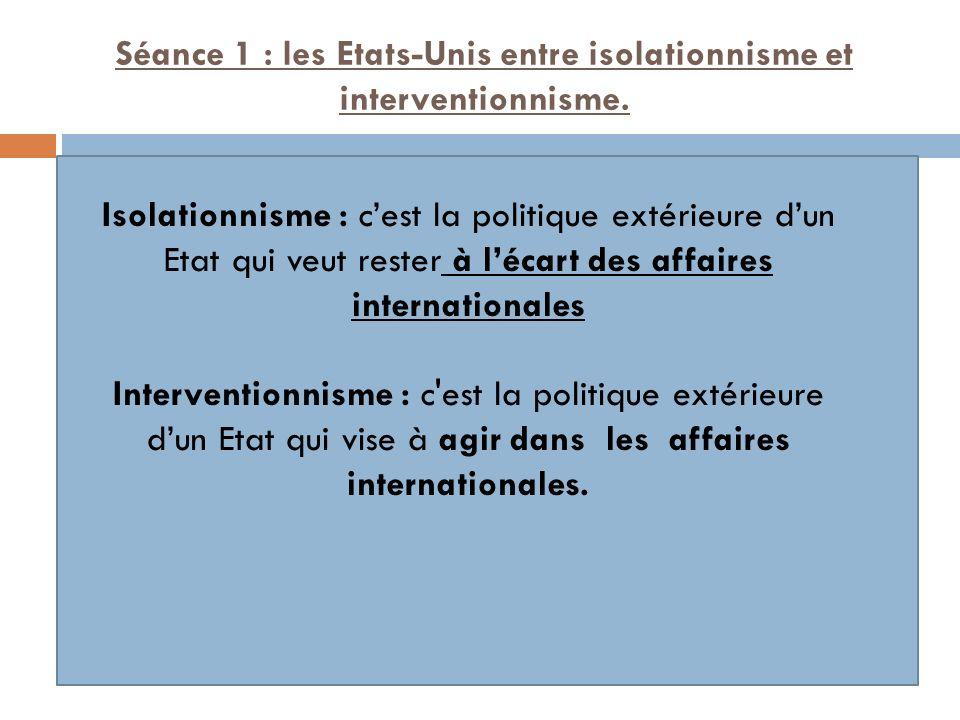 Séance 1 : les Etats-Unis entre isolationnisme et interventionnisme.