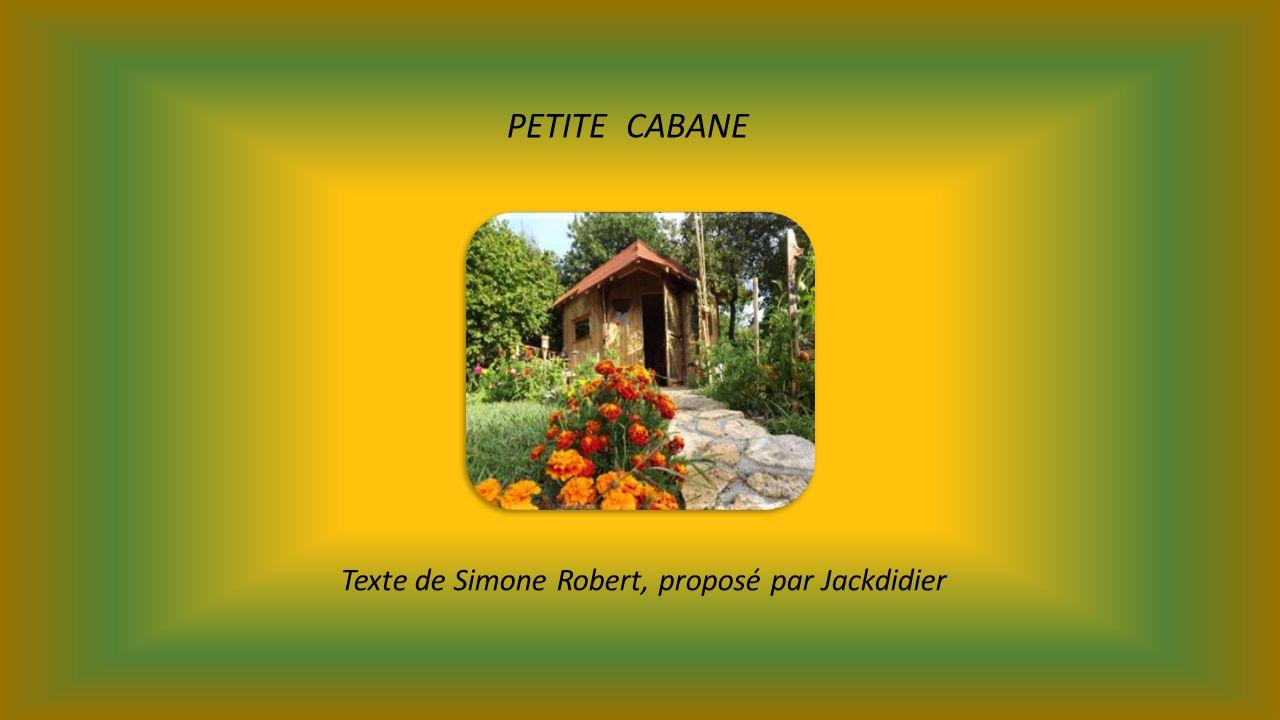 PETITE CABANE Texte de Simone Robert, proposé par Jackdidier