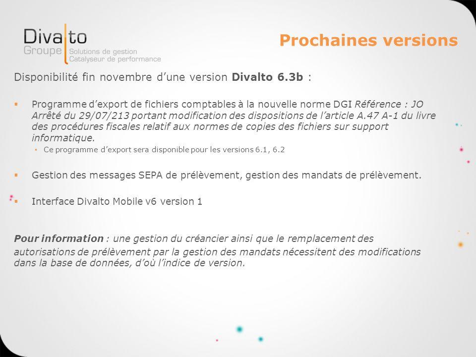 Prochaines versions Disponibilité fin novembre d'une version Divalto 6.3b :