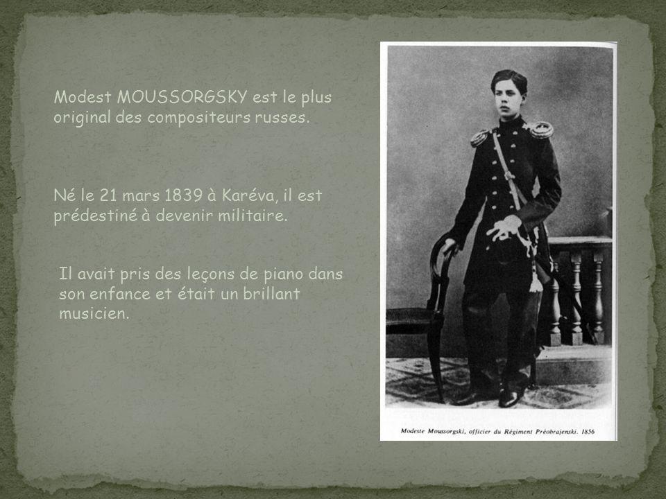 Modest MOUSSORGSKY est le plus original des compositeurs russes.