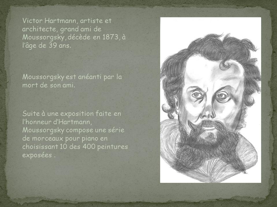 Victor Hartmann, artiste et architecte, grand ami de Moussorgsky, décède en 1873, à l'âge de 39 ans.