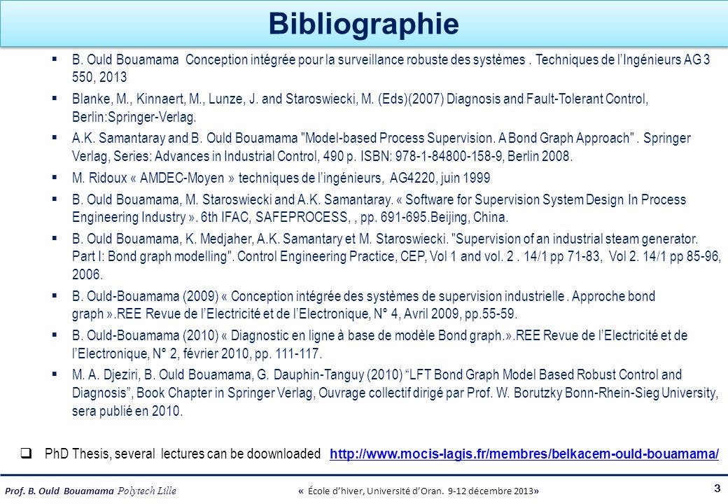Bibliographie B. Ould Bouamama Conception intégrée pour la surveillance robuste des systèmes . Techniques de l'Ingénieurs AG 3 550, 2013.
