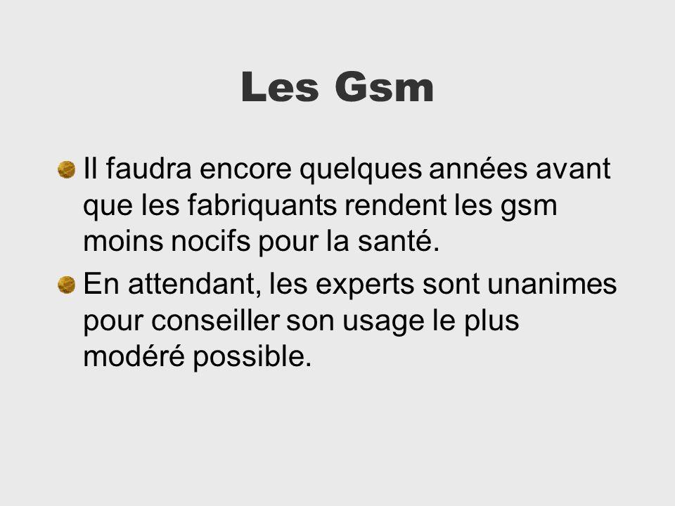 Les Gsm Il faudra encore quelques années avant que les fabriquants rendent les gsm moins nocifs pour la santé.