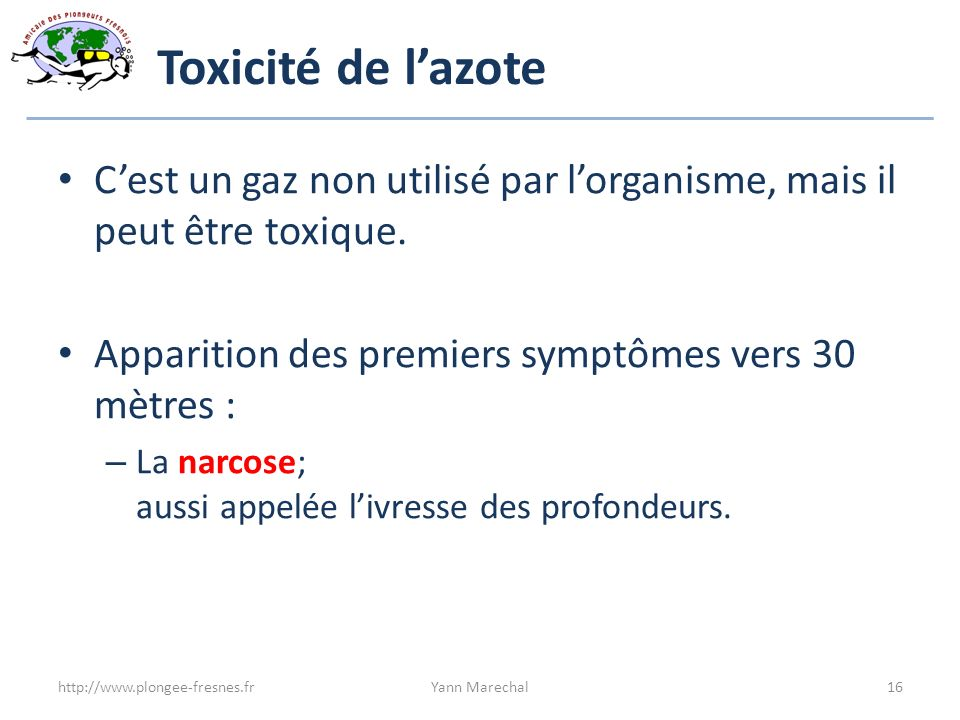 Toxicité de l'azote C'est un gaz non utilisé par l'organisme, mais il peut être toxique. Apparition des premiers symptômes vers 30 mètres :
