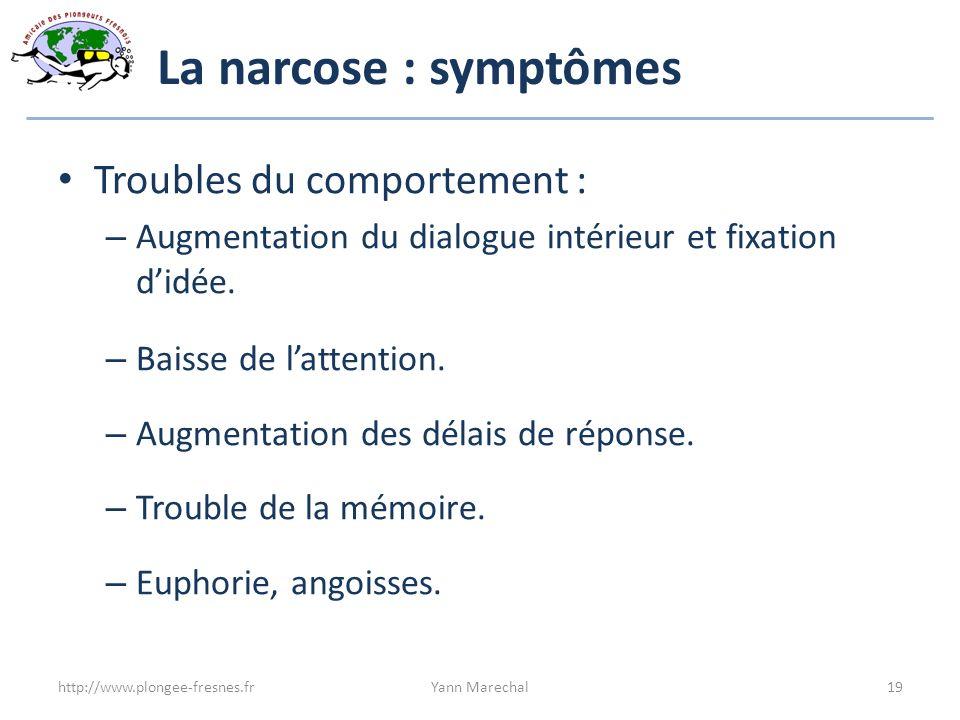 La narcose : symptômes Troubles du comportement :