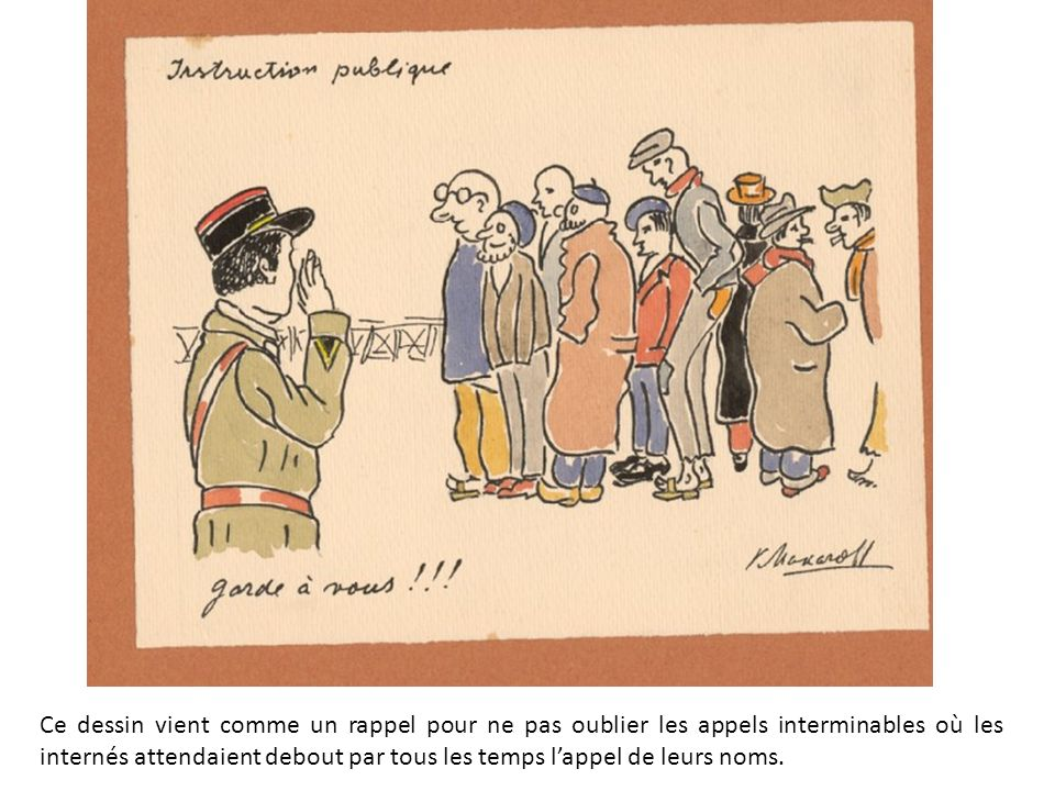 Ce dessin vient comme un rappel pour ne pas oublier les appels interminables où les internés attendaient debout par tous les temps l'appel de leurs noms.