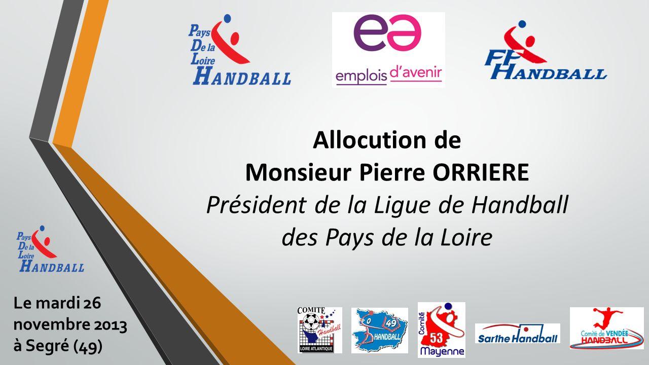 Allocution de Monsieur Pierre ORRIERE Président de la Ligue de Handball des Pays de la Loire