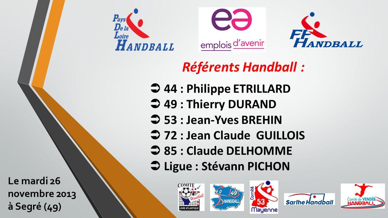 Référents Handball :  44 : Philippe ETRILLARD  49 : Thierry DURAND  53 : Jean-Yves BREHIN  72 : Jean Claude GUILLOIS  85 : Claude DELHOMME  Ligue : Stévann PICHON