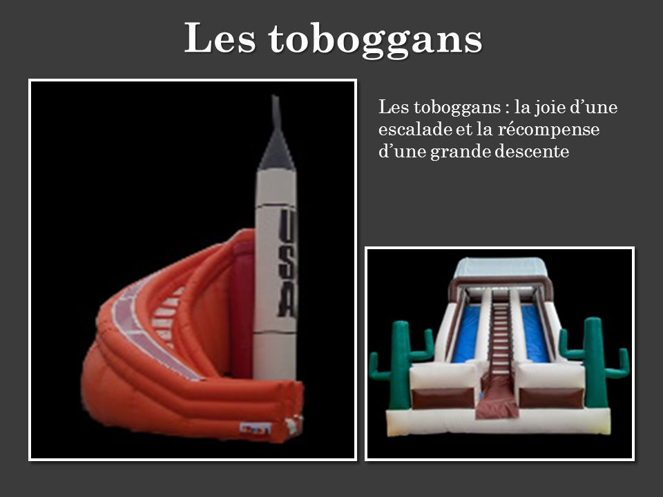 Les toboggans Les toboggans : la joie d'une escalade et la récompense d'une grande descente
