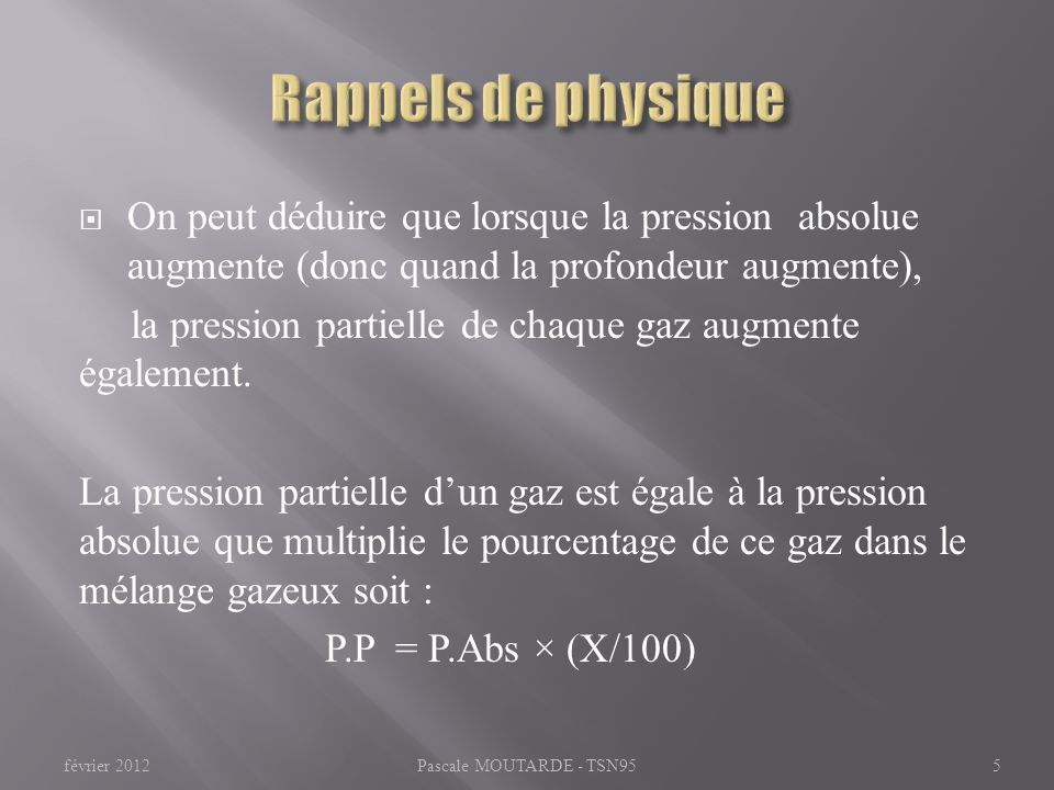 Rappels de physique On peut déduire que lorsque la pression absolue augmente (donc quand la profondeur augmente),