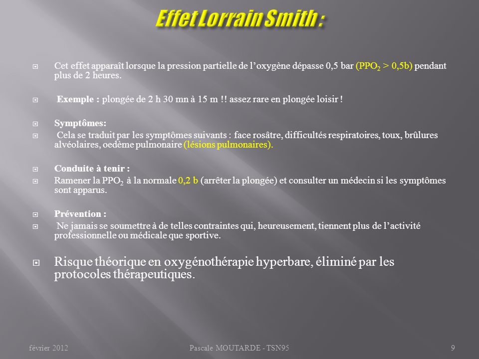 Effet Lorrain Smith : Cet effet apparaît lorsque la pression partielle de l'oxygène dépasse 0,5 bar (PPO2 > 0,5b) pendant plus de 2 heures.