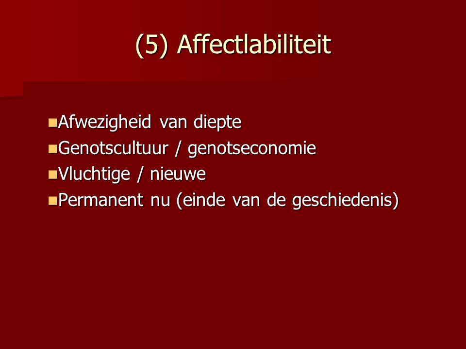 (5) Affectlabiliteit Afwezigheid van diepte