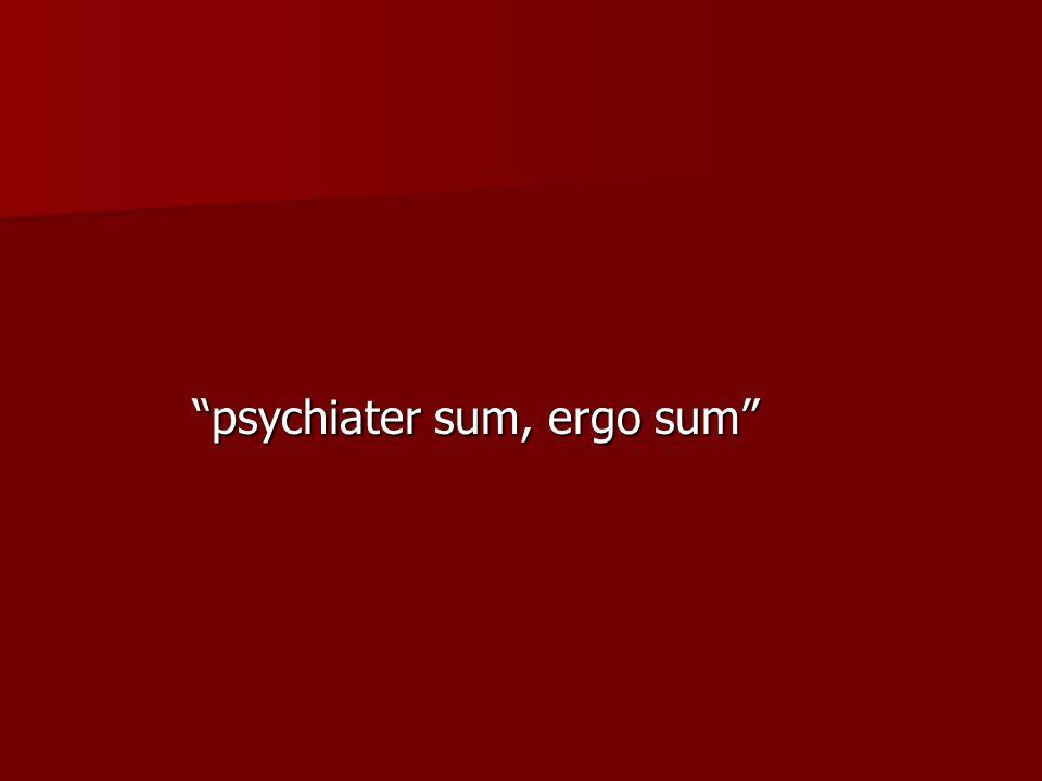 psychiater sum, ergo sum
