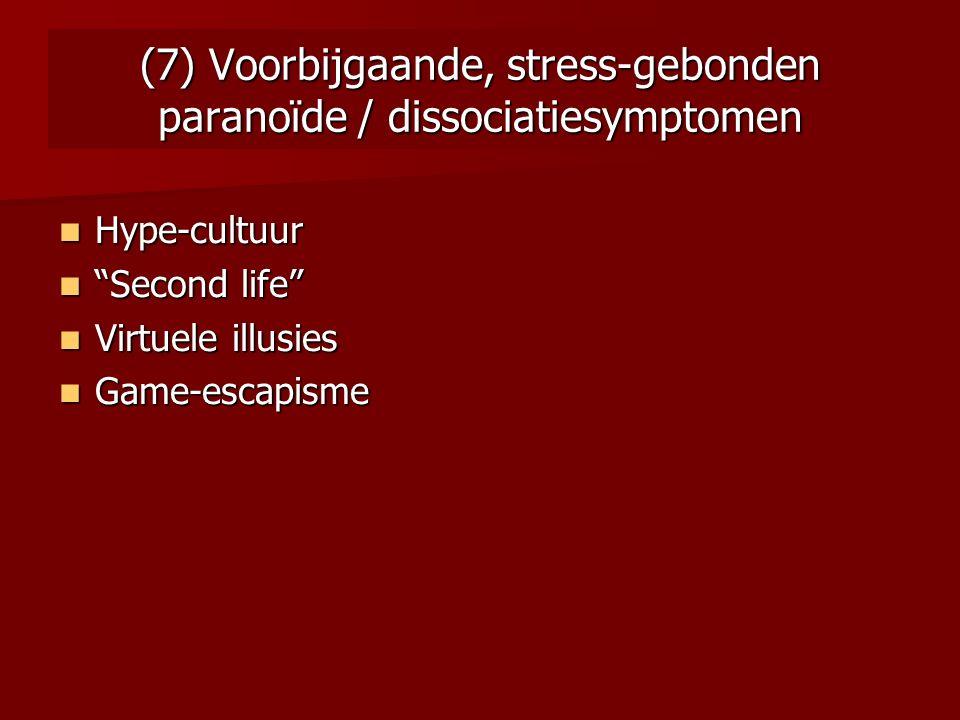 (7) Voorbijgaande, stress-gebonden paranoïde / dissociatiesymptomen