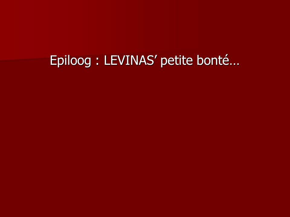 Epiloog : LEVINAS' petite bonté…