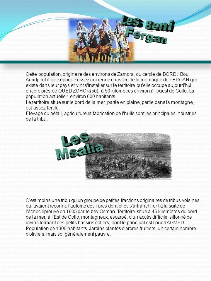 Cette population, originaire des environs de Zamora, du cercle de BORDJ Bou Ariridj, fut à une époque assez ancienne chassée de la montagne de FERGAN qui existe dans leur pays et vint s installer sur le territoire qu elle occupe aujourd'hui encore près de OUED ZOHOR(50), à 50 kilomètres environ à l ouest de Collo. La population actuelle 1 environ 600 habitants.