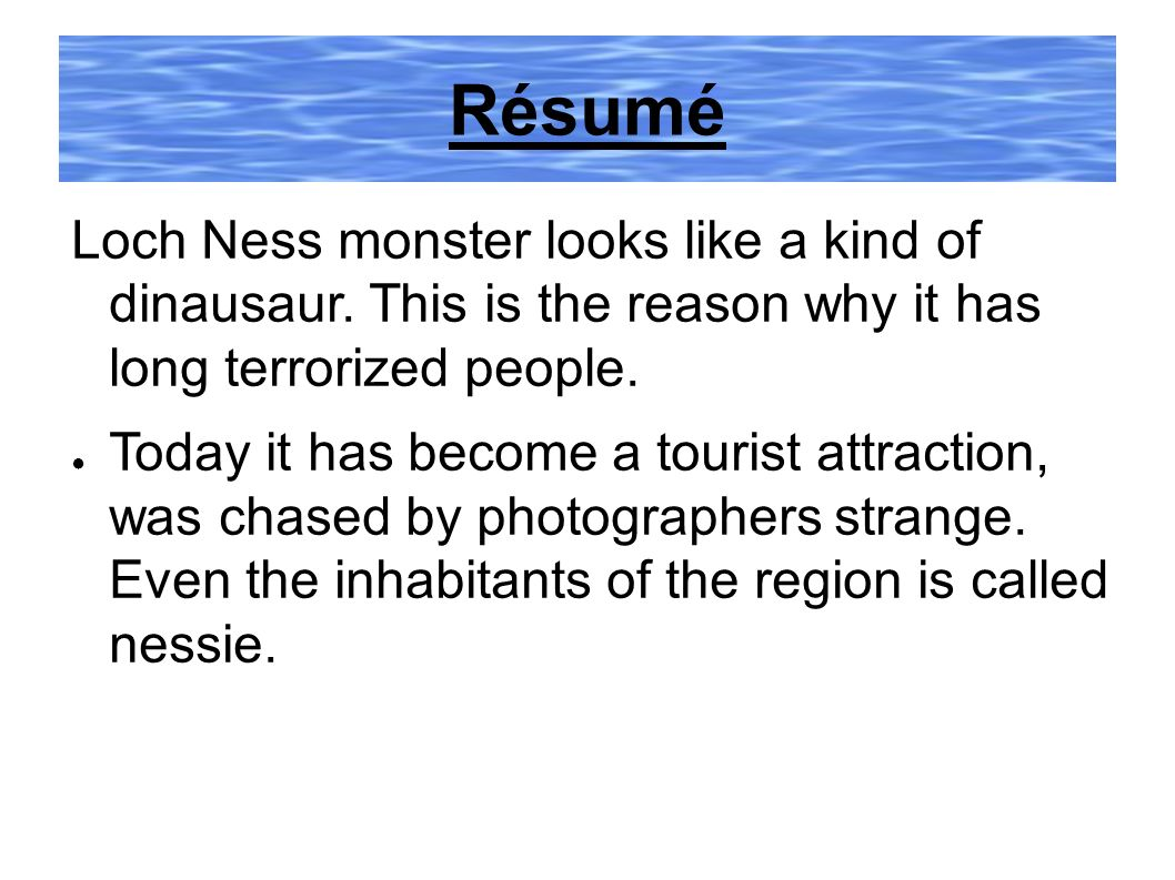 Résumé Loch Ness monster looks like a kind of dinausaur. This is the reason why it has long terrorized people.