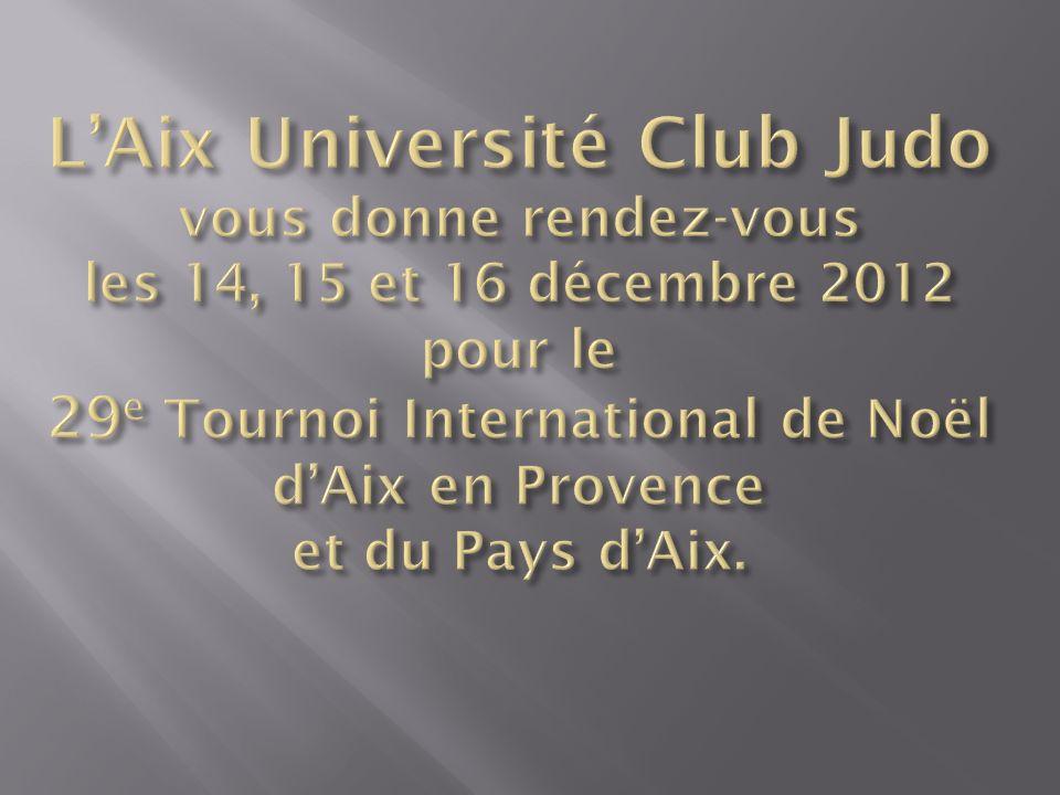 L'Aix Université Club Judo vous donne rendez-vous les 14, 15 et 16 décembre 2012 pour le 29e Tournoi International de Noël d'Aix en Provence et du Pays d'Aix.
