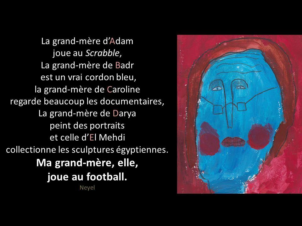 La grand-mère d'Adam joue au Scrabble, La grand-mère de Badr est un vrai cordon bleu, la grand-mère de Caroline regarde beaucoup les documentaires, La grand-mère de Darya peint des portraits et celle d'El Mehdi collectionne les sculptures égyptiennes.