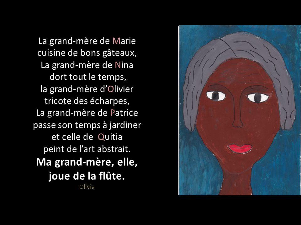 La grand-mère de Marie cuisine de bons gâteaux, La grand-mère de Nina dort tout le temps, la grand-mère d'Olivier tricote des écharpes, La grand-mère de Patrice passe son temps à jardiner et celle de Quitia peint de l'art abstrait.