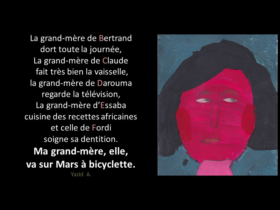 La grand-mère de Bertrand dort toute la journée, La grand-mère de Claude fait très bien la vaisselle, la grand-mère de Darouma regarde la télévision, La grand-mère d'Essaba cuisine des recettes africaines et celle de Fordi soigne sa dentition.