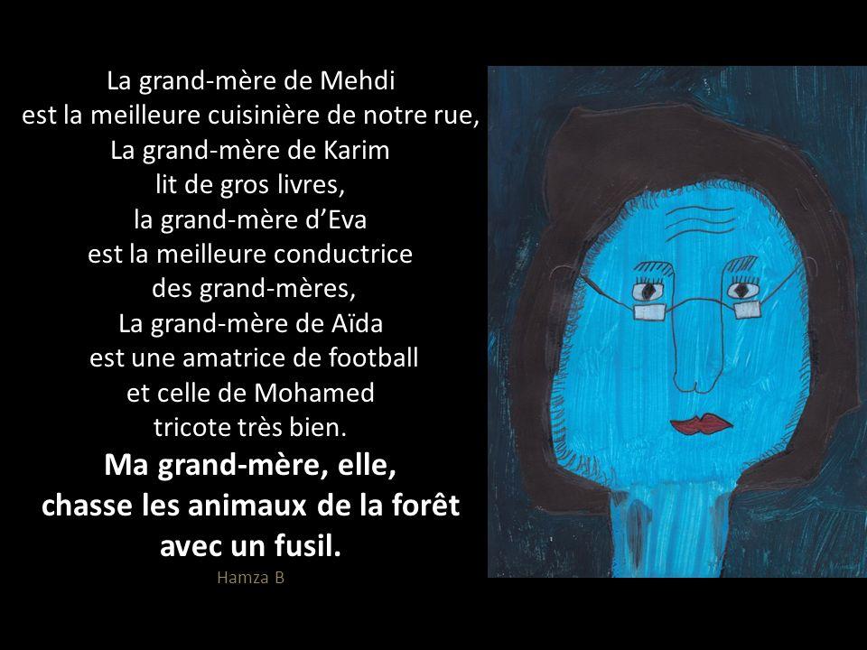 La grand-mère de Mehdi est la meilleure cuisinière de notre rue, La grand-mère de Karim lit de gros livres, la grand-mère d'Eva est la meilleure conductrice des grand-mères, La grand-mère de Aïda est une amatrice de football et celle de Mohamed tricote très bien.