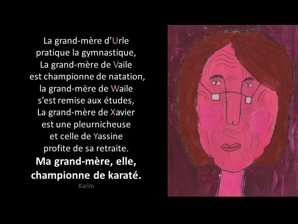 La grand-mère d'Urle pratique la gymnastique, La grand-mère de Vaile est championne de natation, la grand-mère de Waile s'est remise aux études, La grand-mère de Xavier est une pleurnicheuse et celle de Yassine profite de sa retraite.