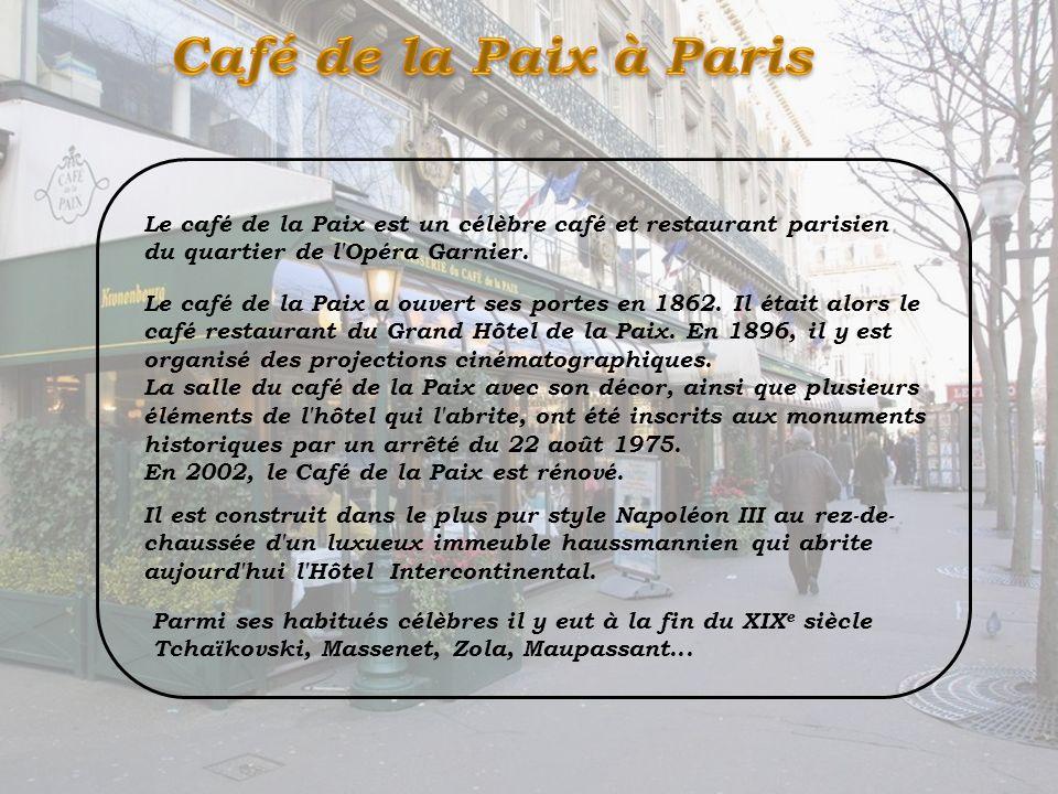 Café de la Paix à Paris Le café de la Paix est un célèbre café et restaurant parisien du quartier de l Opéra Garnier.