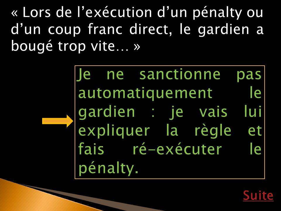 « Lors de l'exécution d'un pénalty ou d'un coup franc direct, le gardien a bougé trop vite… »