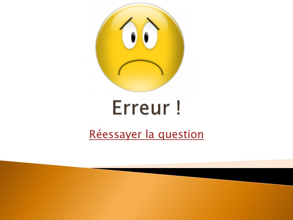 Erreur ! Réessayer la question