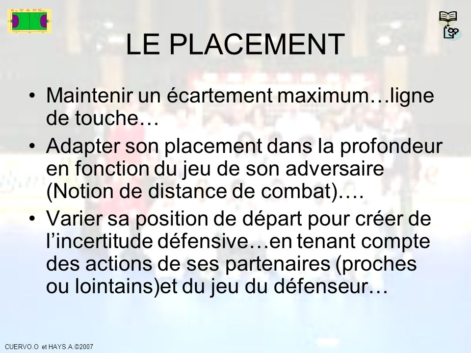 LE PLACEMENT Maintenir un écartement maximum…ligne de touche…