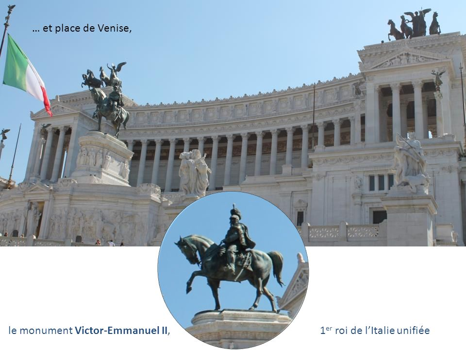 … et place de Venise, le monument Victor-Emmanuel II, 1er roi de l'Italie unifiée.