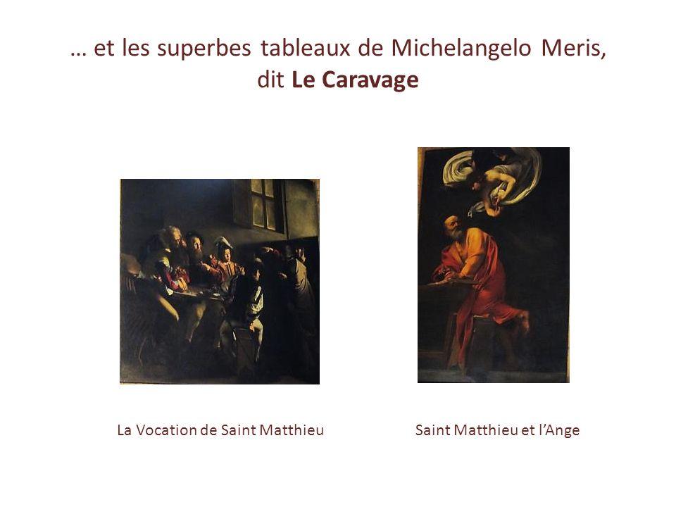 … et les superbes tableaux de Michelangelo Meris, dit Le Caravage