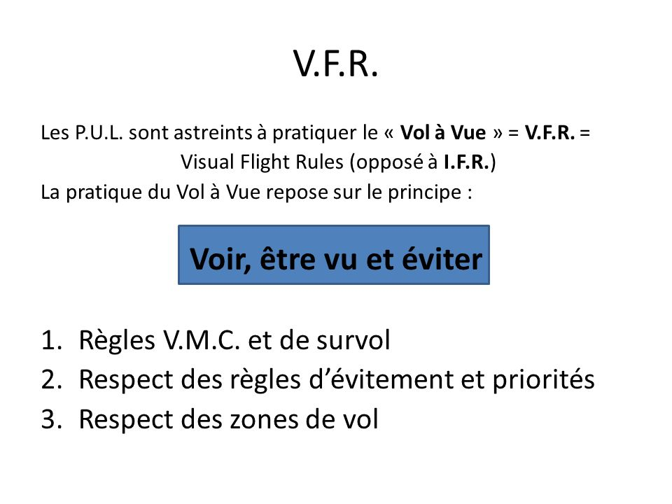 Visual Flight Rules (opposé à I.F.R.)
