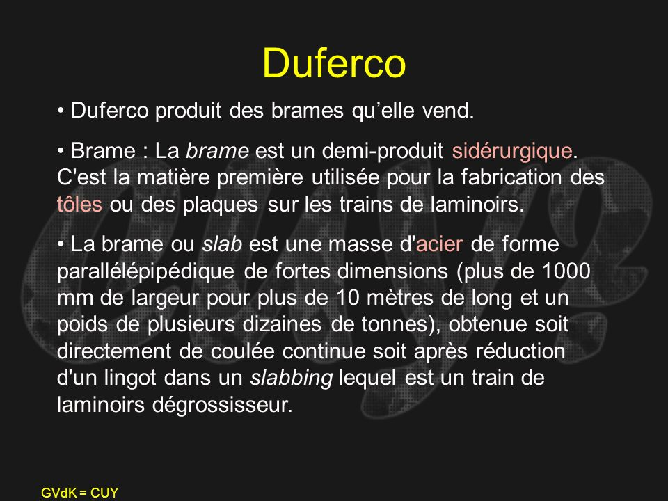 Duferco Duferco produit des brames qu'elle vend.