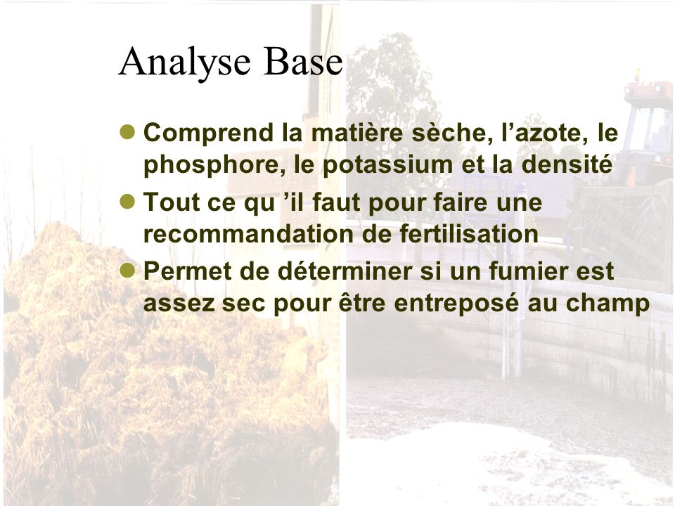 Analyse Base Comprend la matière sèche, l'azote, le phosphore, le potassium et la densité.