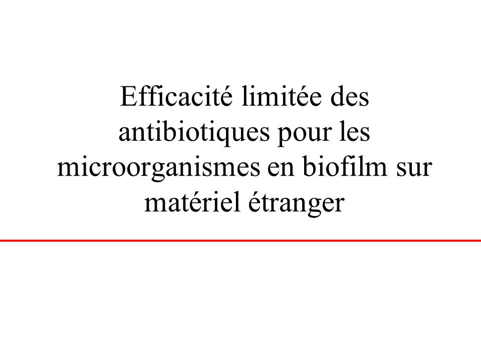 Efficacité limitée des antibiotiques pour les microorganismes en biofilm sur matériel étranger