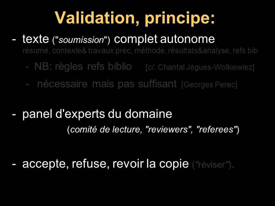 Validation, principe: texte ( soumission ) complet autonome résumé, contexte& travaux préc, méthode, résultats&analyse, refs bib.