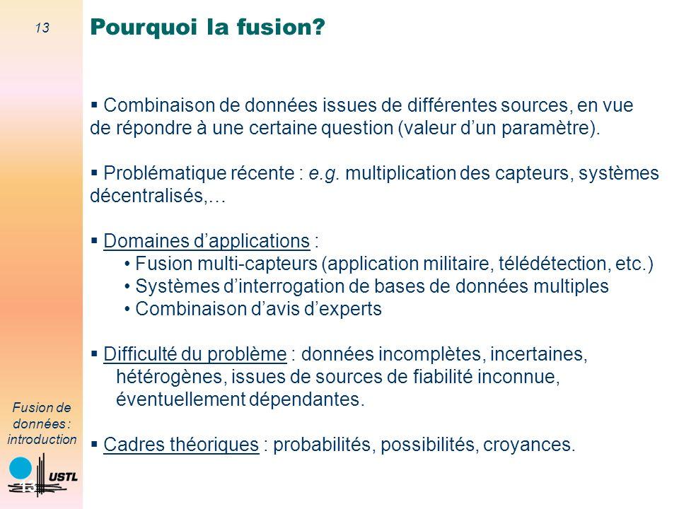Pourquoi la fusion Combinaison de données issues de différentes sources, en vue. de répondre à une certaine question (valeur d'un paramètre).