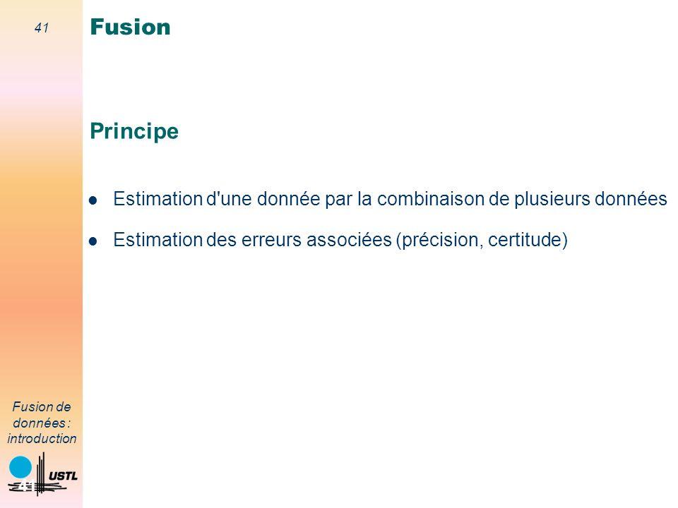 Fusion Principe. Estimation d une donnée par la combinaison de plusieurs données.