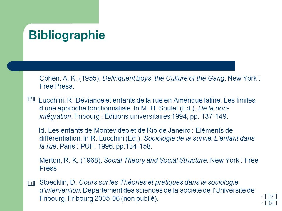 Bibliographie Cohen, A. K. (1955). Delinquent Boys: the Culture of the Gang. New York : Free Press.