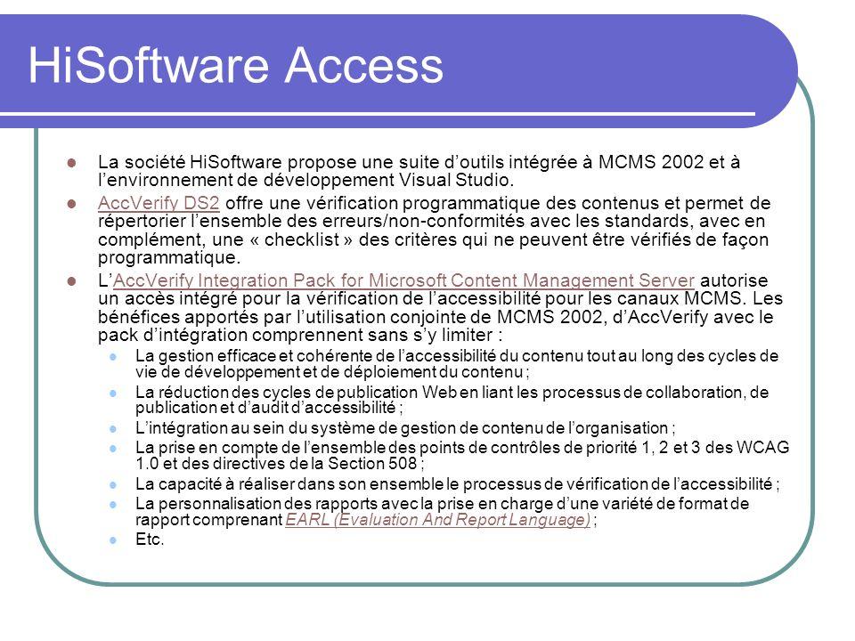 HiSoftware AccessLa société HiSoftware propose une suite d'outils intégrée à MCMS 2002 et à l'environnement de développement Visual Studio.
